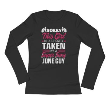 Sorry, This Girl Is Already Taken By A Super Sexy June Guy - Ladies' Long Sleeve T-Shirt