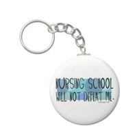 Nursing School will not Defeat Me Keychains from Zazzle.com