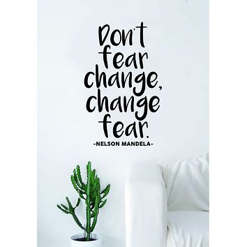 Nelson Mandela Don't Fear Change Quote Wall Decal Sticker Bedroom Living Room Art Vinyl Beautiful Inspirational Motivational Teen