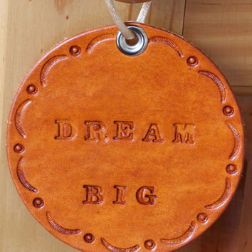 Dream Big Sign, Leather Wall Hanging, Inspirational Wall Decorations, Hand Tooled Leather Rounders, Handmade Roundel, Dream Big Wall Hanging