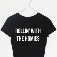 Rollin With The Homies- (more colors & styles)