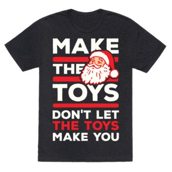 MAKE THE TOYS DON'T LET THE TOYS MAKE YOU
