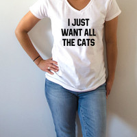 I just want all the cats V-neck T-shirt For Women fashion top cute sassy gift to her teen clothes slogan tee saying ladies gifts cat tshirt