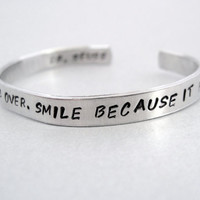 Dr Seuss Bracelet - Don't Cry Because It's Over - 2-Sided Hand Stamped Aluminum Cuff - customizable