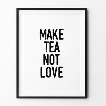 Funny Quote Poster, print, typography, home art, wall decor, mottos, motivational, make tea not love