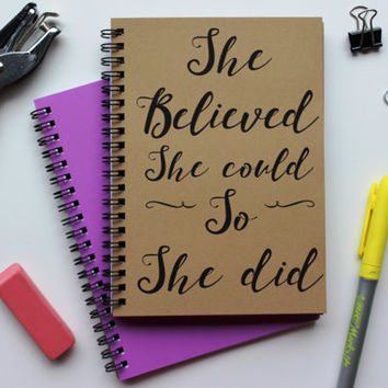 She believed she could so she did -   5 x 7 journal