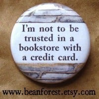 not to be trusted in a bookstore with a credit card - pinback button badge