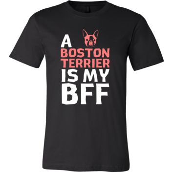 Boston terrier Shirt - a Boston terrier is my bff- Dog Lover Gift