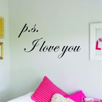 PS I Love You Decal Sticker Wall Vinyl Art Wall Bedroom Room Home Decor Quote Teen Kids Baby Nursery Family Wife Husband Marriage