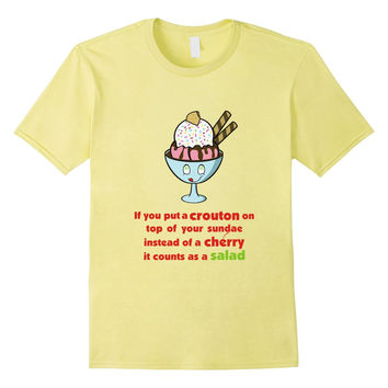 Put a Crouton on Sundae it is a Salad T-Shirt