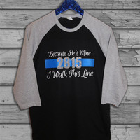 Police Wife Because He's Mine I Walk This Line Glitter Two Toned Baseball, V-Neck or Scoop Neck T-Shirt - Custom Badge Number