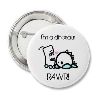 I'm a dinosaur RAWR! Button from Zazzle.com