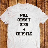 Will commit sins for chipotle T-shirt 100% cotton Tumblr shirt