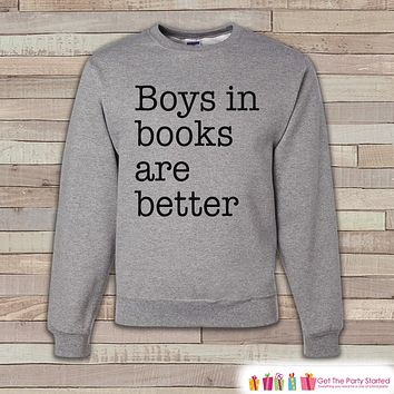 Boys Are Better In Books Sweatshirt - Funny Sweatshirt - Adult Crewneck Sweatshirt - Grey Sweatshirt - Book Lover - Friend Gift Idea