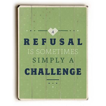 Refusal Equals Challenge by American Flat Wood Sign