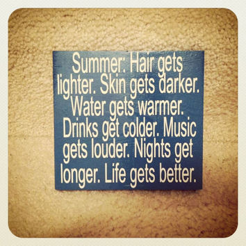 Summer Hair Gets Lighter Skin Gets Darker Water Gets Warmer Drinks Get Colder Music Gets Louder Nights Get Longer 8x8 Wood Sign