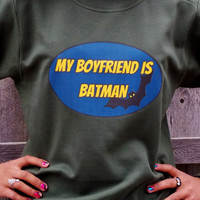 Boyfriend Batnam Sweatshirt. My Boyfriend Is Batman. Customize To Size And Color.