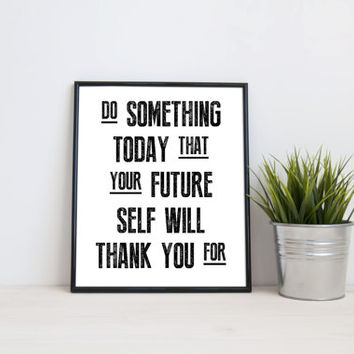 Do something today that your future self will thank you for, 8x10 digital print, black white quote, instant printable, typography, download