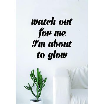 Watch Out For Me I'm About to Glow Quote Wall Decal Sticker Room Art Vinyl Rap Hip Hop