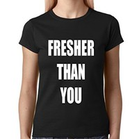 Expression Tees Fresher Than You Womens T-Shirt
