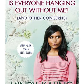 Is Everyone Hanging Out Without Me? (and Other Concerns), Book by Mindy Kaling (Paperback) | chapters.indigo.ca