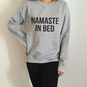 Namaste in bed sweatshirt funny slogan saying for womens girls yoga crewneck gift present wife