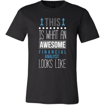 Financial Analyst Shirt - This is what an awesome Financial Analyst looks like - Profession Gift