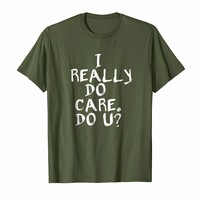I REALLY DO CARE DO YOU T-SHIRT