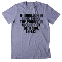 If Marijuana Was Legal The Paranoia Would Not Be A Side Effect Shirt Funny Legalize Weed Stoner Smoker 420 Tumblr T-shirt