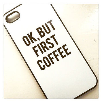 "White ""Okay But First Coffee"" Samsung S4 S5 S6 Hipster Phone Case"