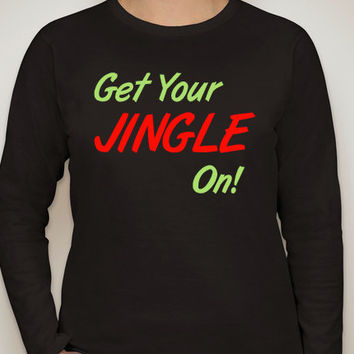 Get Your JINGLE On! Christmas Holiday Long sleeve black T-shirts for women. women's clothing.Holiday shirt.Christmas shirt.Jingle shirt.