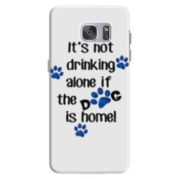 IT'S NOT DRINKING ALONE IF THE DOG IS HOME! Samsung Galaxy S7