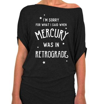 I'm Sorry For What I Said When Mercury Was In Retrograde Slouchy Tee - Off The Shoulder Slouchy T-shirt