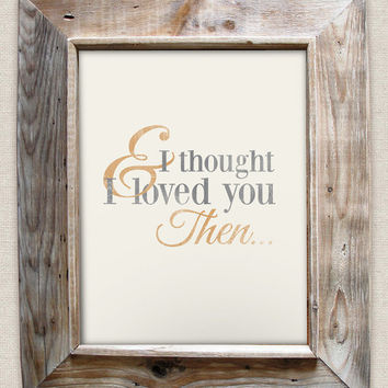 And I thought I loved you then - Brad Paisley - 8x10- Rustic - Vintage Style - Typographic Art Print - Country Song Lyrics