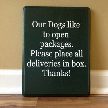 Our Dogs Like to Open Packages Please Place All Deliveries in box wooden sign hand painted Custom Sign Dogs Funny wall decor Front Porch