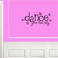 DANCE YOUR FEET SILLY Vinyl wall lettering stickers quotes and sayings home a...