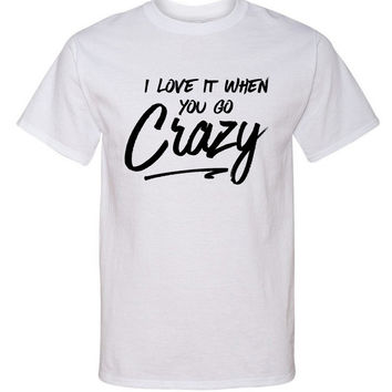 """Shawn Mendes """"There's Nothing Holdin' Me Back - I love it when you go crazy."""" T-Shirt"""