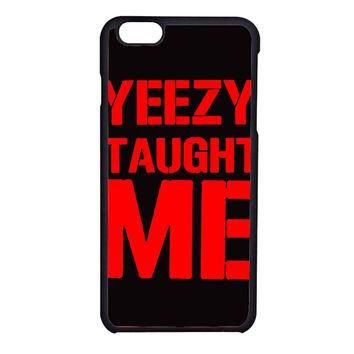 yeezy taught me TristanPiper FOR IPHONE 6 CASE**AP*