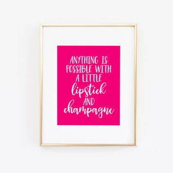 Anything is Possible With a Little Lipstick and Champagne, Lipstick Print, Makeup Print, Makeup Quote, Beauty Room Decor, Printable Wall Art