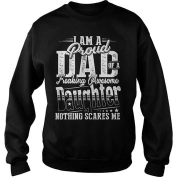 I Am A Proud Dad Of A Freaking Awesome Daughter T-Shirt Sweat Shirt