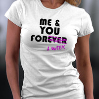 Me And You T Shirt, Me & You Forever A Week T Shirt, Birthday T Shirt, Birthday Gift