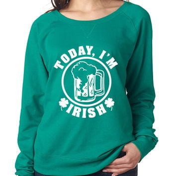 Today I'm Irish women long sleeve Shirt saint patricks day