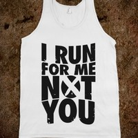 I RUN FOR ME, NOT FOR YOU