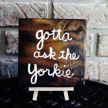 Gotta ask the Yorkie, Reclaimed Fence Wood Sign, Rustic Pet Dog, Fun Cabin, Home Decor, Charred Wood, Torched Wood Burned by Hendywood