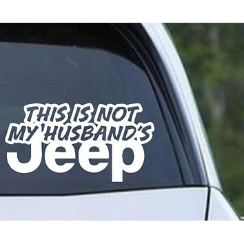 This Is Not My Husbands Jeep Die Cut Vinyl Decal Sticker