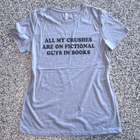 Womens Clothing, Women Shirt Top, Graphic Tee, Fashion Shirt, Tee, Top, funny tshirts - All My Crushes Are On Fictional Guys In Books