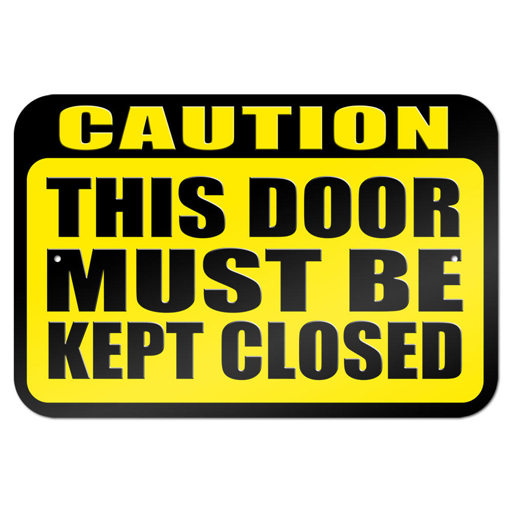 Caution This Door Must Be Kept Closed 9 Quot From Graphics And