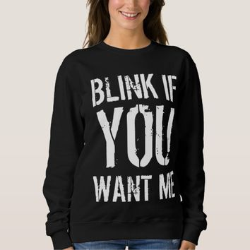 If You Want Me Sweatshirt
