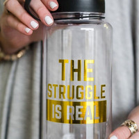 The Struggle Is Real Sports Bottle