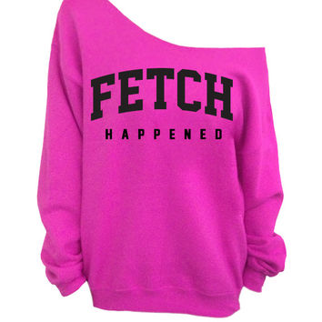 Fetch Happened  - Pink Slouchy Oversized Sweatshirt